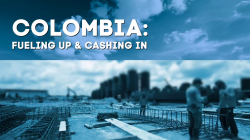 Colombia: Fueling Up &amp; Cashing In - Full Program